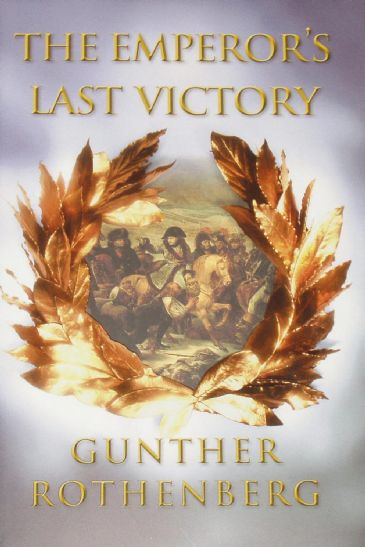 The Emperor's Last Victory, by Gunther Rothenberg